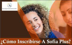 Cómo Inscribirse A Sofía Plus